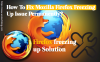 Mozilla Firefox keeps Freezes — What we do for fix it