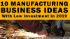 Top 10 Manufacturing Business Ideas in 2019